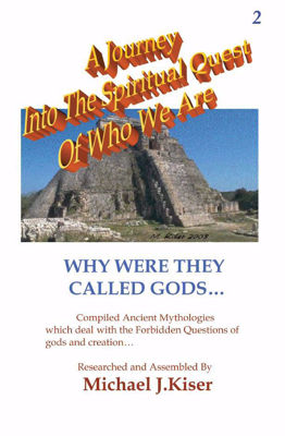 Picture of A Journey Into The Spiritual Quest of Who We Are - Book 2: Why Were they Called Gods By Michael Kiser