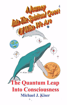 Picture of A Journey Into The Spiritual Quest of Who We Are - Book 4: The Quantum Leap Into Consciousness By Michael Kiser