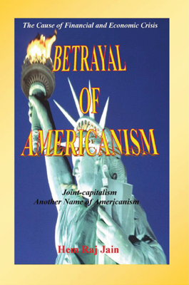 Picture of Betrayal of Americanism - The Cause of Financial and Economic Crisis By Hem Raj Jain
