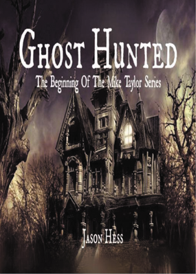 Picture of Ghost Hunted: The Beginning of Mike Taylor Series Book 1 By Jason Hess