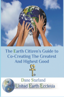 Picture of The Earth Citizen's Guide to Co-Creating The Greatest And Highest Good By Duane Stjernhlom (Dane Starland)