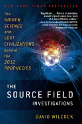 Picture of The Source Field Investigations: The Hidden Science and Lost Civilizations Behind the 2012 Prophecies by David Wilcock