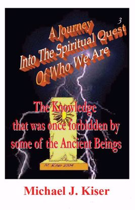 Picture of A Journey into the Spiritual Quest of Who We Are - Book 3: The Knowledge that was once Forbidden by some of the Ancient Beings