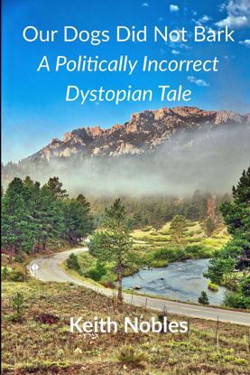 Picture of Our Dogs Did Not Bark a Politically Incorrect Dystopian Tale By Keith Nobles