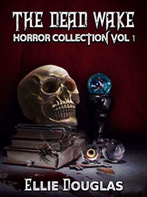 Picture of The Dead Wake Horror Collection Vol 1 by Ellie Douglas