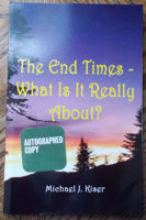 Picture of The End Times - What Is It Really About? By Michael Kiser