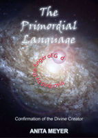Picture of The Primordial Language - Confirmation of the Divine Creator by Anita Meyer