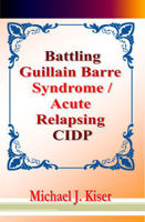 Picture of Battling Guillain Barre Syndrome / Acute Relapsing CIDP By Michael Kiser