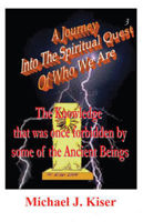 Picture of A Journey Into The Spiritual Quest of Who We Are - Book 3: The Knowledge that was once Forbidden by some of the Ancient Beings By Michael Kiser (Paperback DEP)